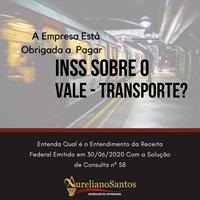 A Empresa Está Obrigada a Pagar o INSS Sobre o Vale – Transporte?