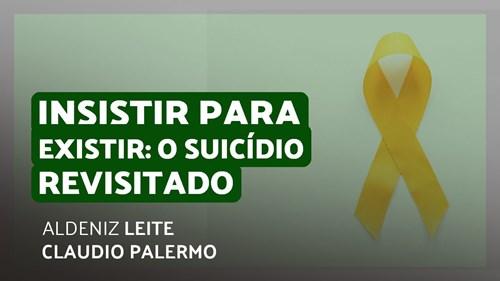 INSISTIR PARA EXISTIR: O SUICÍDIO REVISITADO