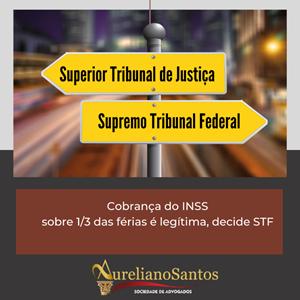 STF decide pela validade da incidência do INSS patronal sobre 1/3 das férias