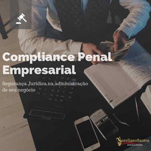 A importância do Compliance Penal Empresarial