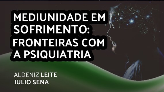 MEDIUNIDADE EM SOFRIMENTO: FRONTEIRAS COM A PSIQUIATRIA