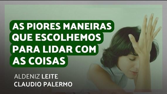 AS PIORES MANEIRAS QUE ESCOLHEMOS PARA LIDAR COM AS COISAS
